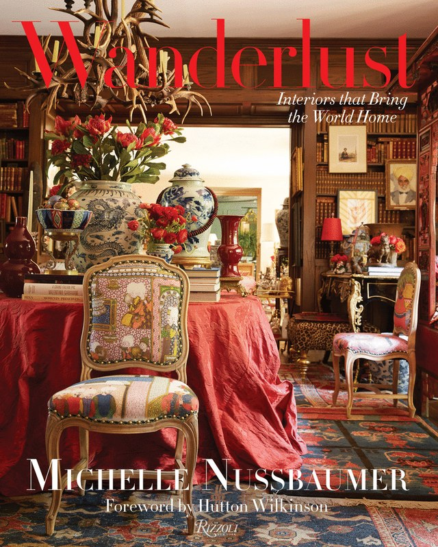 WANDERLUST: INTERIORS THAT BRING THE WORLD HOME - Designer Michelle Nussbaumer fills her homes with exotic objets from around the world, and now her richly layered approach to decorating has been memorialized in this beautiful picture book. Whether you are looking for interiors inspiration or simply an escape, this is your ticket.